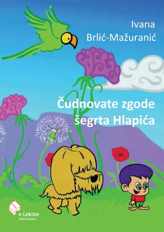 Ivana Brlić-Mažuranić: Čudnovate zgode šegrta Hlapića